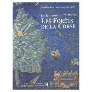 LES FORÊTS DE LA CORSE de la nature à l'histoire - Maria Pia Rota & Jean-André Cancellieri
