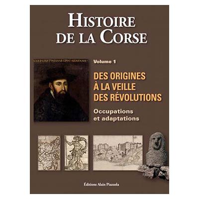 HISTOIRE DE LA CORSE Volume 1 - Des origines à la veille des révolutions - Antoine-Marie Graziani